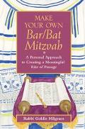 Make Your Own Bar-Bat Mitzvah A Personal Approach to Creating a Meaningful Rite of Passage