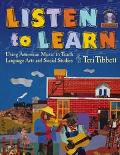 Listen to Learn Using American Music to Teach Language Arts and Social Studies (Grades 5-8)