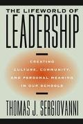 Lifeworld of Leadership Creating Culture, Community, and Personal Meaning in Our Schools
