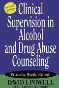 Clinical Supervision in Alcohol and Drug Abuse Counseling Principles, Models, Methods