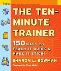 Ten-minute Trainer 150 Ways to Teach It Quick And Make It Stick!