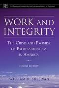 Work And Integrity The Crisis And Promise Of Professionalism In America