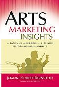 Arts Marketing Insights The Dynamics of Building And Retaining Performing Arts Audiences