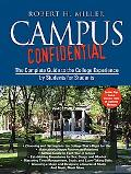 Campus Confidential The Complete Guide to the College Experience by Students for Students