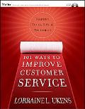 101 Ways to Improve Customer Service Training, Tools, Tips, and Techniques
