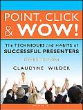 Point, Click & Wow!: The Techniques and Habits of Successful Presenters, 3rd Edition