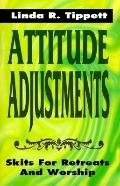 Attitude Adjustments Skits for Retreat and Worship