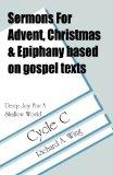 Sermons for Advent/Christmas/Epiphany Based on Gospel Texts for Cycle C Deep Joy for a Shall...