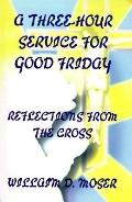 Three-Hour Service for Good Friday Reflections from the Cross