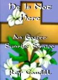 Funeral Service for Jesus, He Is Not Here A Service for Good Friday, an Easter Sunrise Service