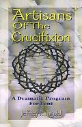 Artisans of the Crucifixion A Dramatic Program for Lent