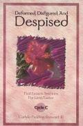 Deformed, Disfigured, and Despised First Lesson Sermons for Lent/Easter, Cycle C