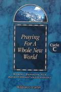 Praying for a Whole New World Gospel Sermons for Advent/Christmas/Epiphany Cycle C