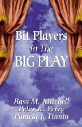 Bit Players in the Big Play