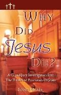 Why Did Jesus Die?: A Grand Jury Investigation into the Trial and Execution of Jesus