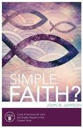 Simple Faith? : Cycle B Sermons for Lent-Easter Based on the Gospel Texts