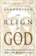 Announcing the Reign of God Evangelization and the Subversive Memory of Jesus