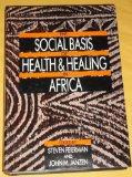 The Social Basis of Health and Healing in Africa (Comparative Studies of Health Systems and Medical Care)