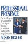 Professional Presence The Total Program for Gaining That Extra Edge in Business by Americas Top Corporate Image Consultant