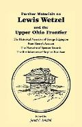Further Materials on Lewis Wetzel and the Upper Ohio Frontier The Historical Narrative of Ge...