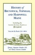 History of Brunswick, Topsham, and Harpswell, Maine, Including the Ancient Territory Known A...