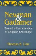 Newman and Gadamer Toward a Hermeneutics of Religious Knowledge