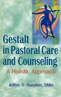 Gestalt in Pastoral Care and Counseling A Holistic Approach