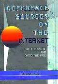 Reference Sources on the Internet Off the Shelf and Onto the Web