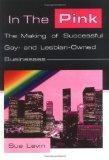 In the Pink The Making of Successful Gay and Lesbian-Owned Businesses