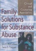 Family Solutions for Substance Abuse Clinical and Counseling Approaches