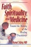 Faith, Spirituality, and Medicine Towards the Making of the Healing Practitioner