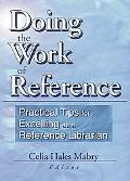Doing the Work of Reference Practical Tips for Excelling As a Reference Librarian
