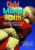Child Mental Health Exploring Systems of Care in the New Millennium