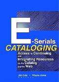 E-Serials Cataloging Access to Continuing and Integrating Resources Via the Catalog and the Web