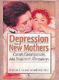 Depression in New Mothers Causes, Consequences, and Treatment Alternatives