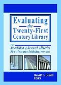 Evaluating the 21st Century Library The Association of Research Libraries New Measures Initi...