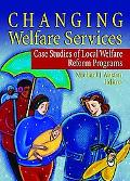 Changing Welfare Services Case Studies of Local Welfare Reform Programs