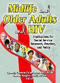 Midlife And Older Adults And Hiv Implications For Social Services Research, Practice, And Policy