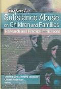 Impact of Substance Abuse on Children And Families Research And Practice Implications