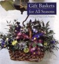 Gift Baskets for All Seasons 75 Fun and Easy Craft Projects