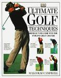 Ultimate Golf Techniques: Improve Your Game with the World's Great Golfers