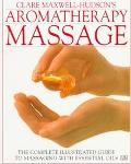 Aromatherapy Massage; The Complete Illustrated Guide to Massaging with Essential Oils - Clar...