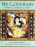 We Goddesses: Athena, Aphrodite, Hera - Doris Orgel - Hardcover