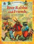 Adventures of Brer Rabbit and Friends From the Stories Collected by Joel Chandler Harris