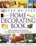 Step-by-Step Home Decorating Book: The Complete Guide to Decorating Your Home - Nicholas Bar...