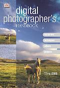Digital Photographer's Handbook Equipment, Techniques, Effects, Projects