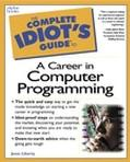 Complete Idiot's Guide to a Career in Computer Programming
