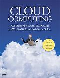 Cloud Computing: Web-Based Applications That Change the Way You Work and Collaborate Online