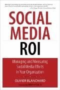 Social Media ROI : Managing and Measuring Social Media Efforts in Your Organization