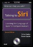 Talking to Siri: Learning the Language of Apple's Intelligent Assistant (2nd Edition)